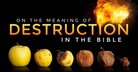On the Meaning of Destruction in the Bible | Rethinking Hell