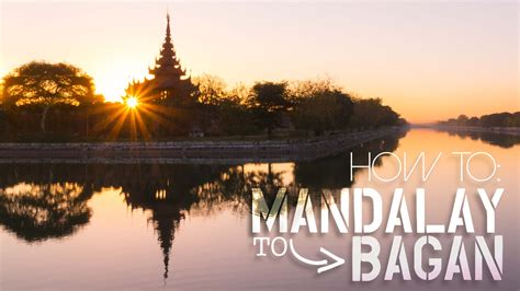 How To Get from Mandalay to Bagan by Boat, Bus, Train